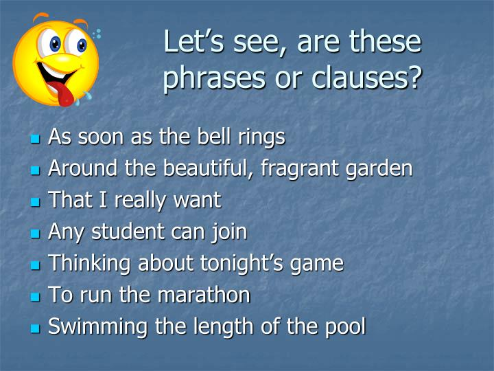 Let's see, are these phrases or clauses?