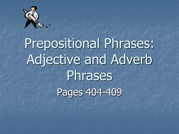 Prepositional phrases adjective and adverb phrases