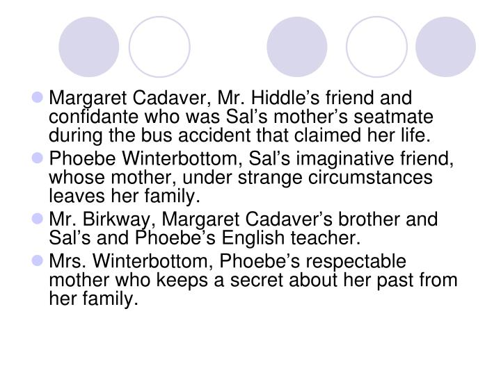 Margaret Cadaver, Mr. Hiddle's friend and confidante who was Sal's mother's seatmate during the bus accident that claimed her life.