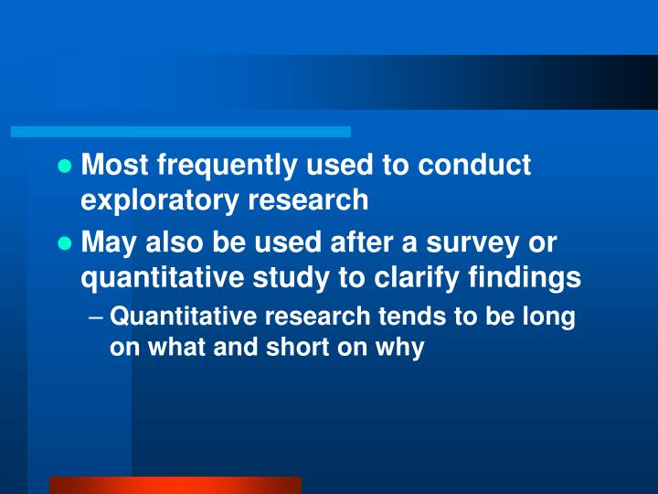 Most frequently used to conduct exploratory research