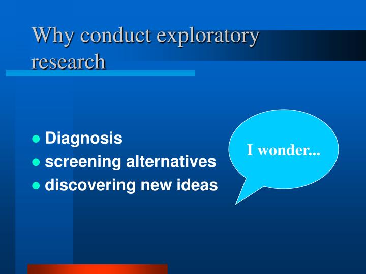 Why conduct exploratory research
