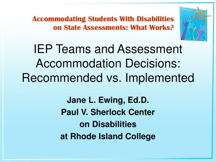 Iep teams and assessment accommodation decisions recommended vs implemented