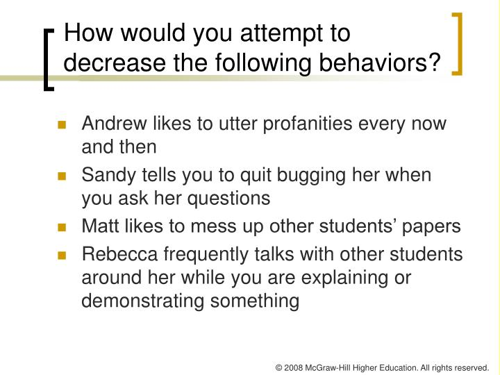 How would you attempt to decrease the following behaviors?