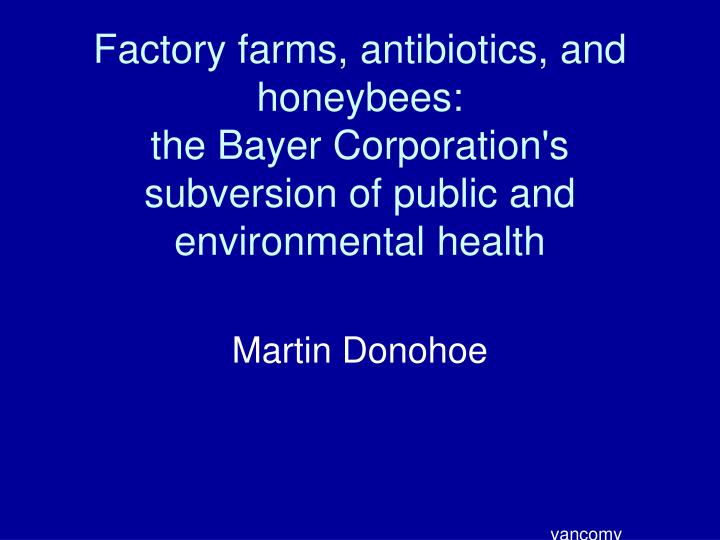 Factory farms, antibiotics, and honeybees: