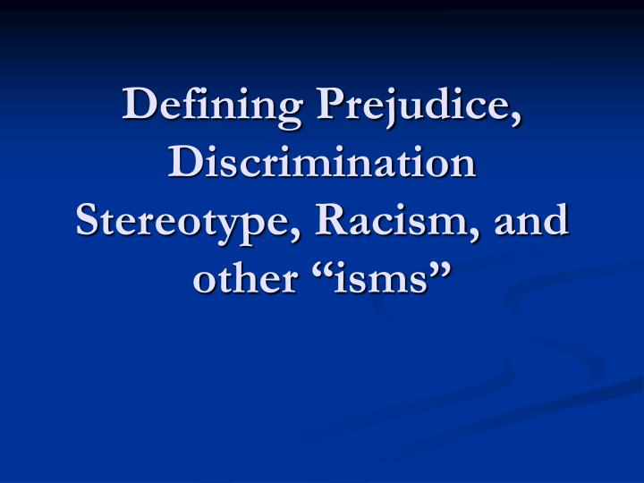 Defining prejudice discrimination stereotype racism and other isms
