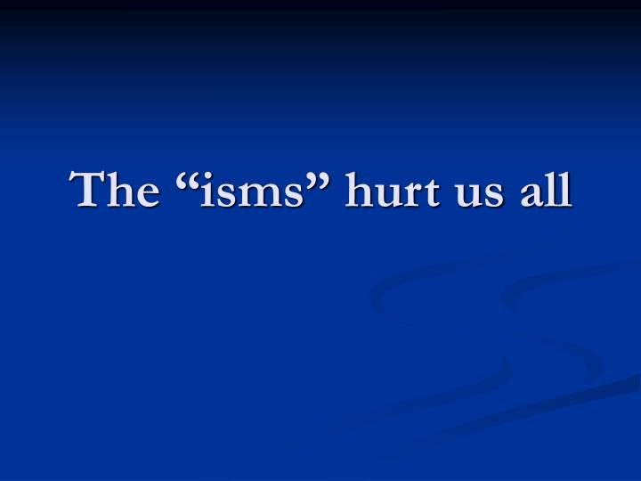 "The ""isms"" hurt us all"