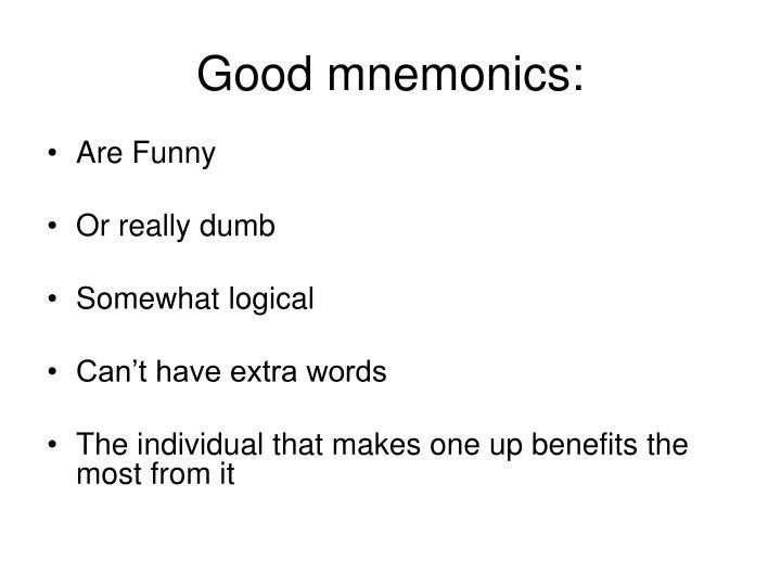 Good mnemonics: