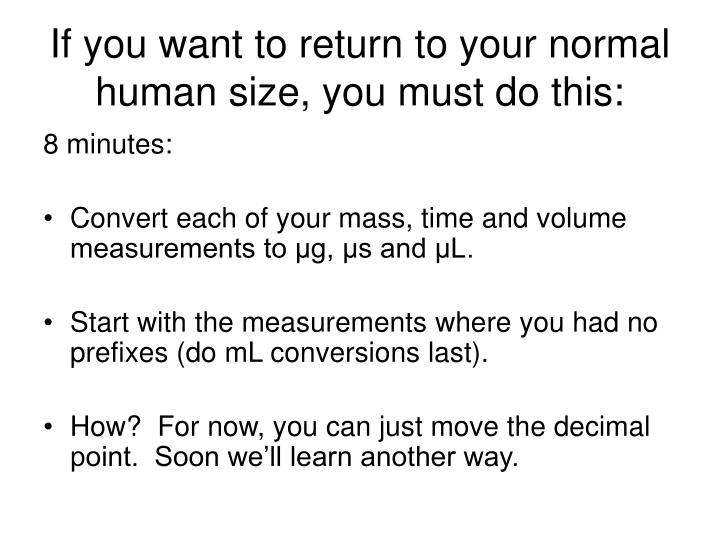 If you want to return to your normal human size, you must do this: