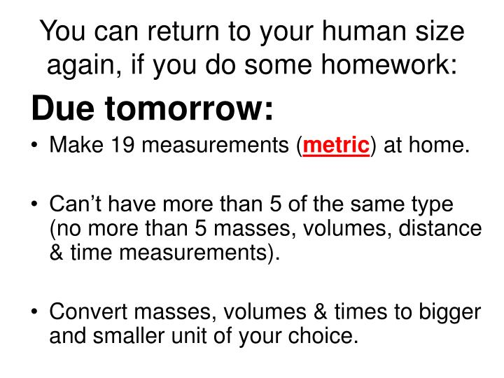 You can return to your human size again, if you do some homework: