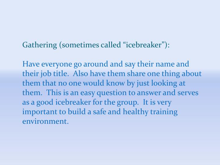 "Gathering (sometimes called ""icebreaker""):"