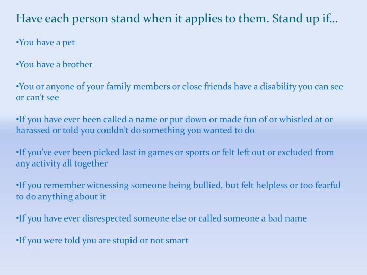 Have each person stand when it applies to them. Stand up if…