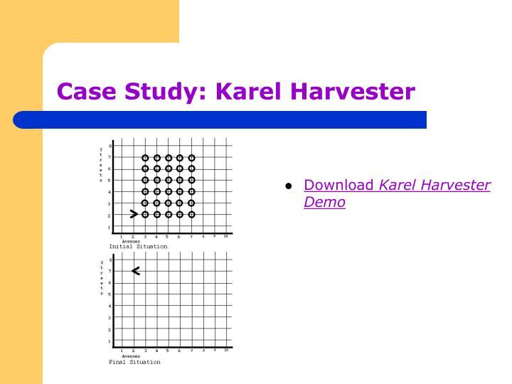 Case Study: Karel Harvester