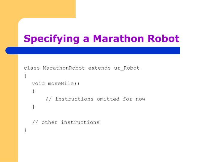 Specifying a Marathon Robot
