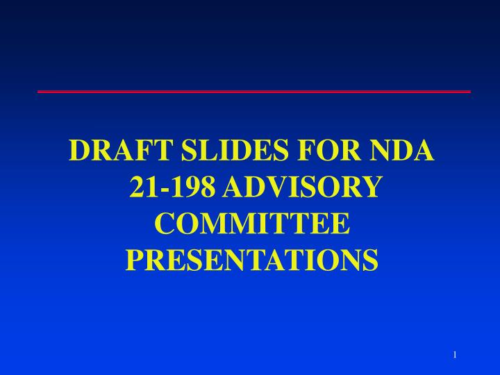 Draft slides for nda 21 198 advisory committee presentations