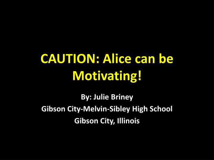 Caution alice can be motivating