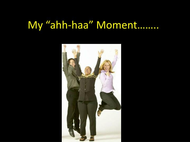"My ""ahh-haa"" Moment…….."