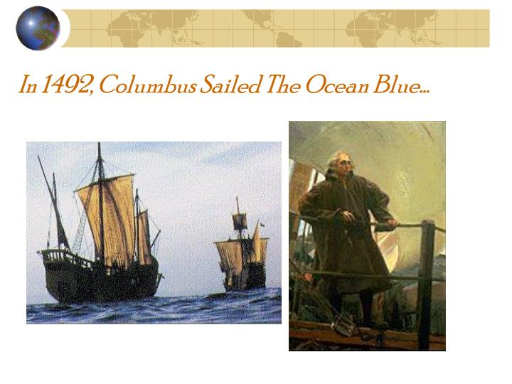 In 1492 columbus sailed the ocean blue
