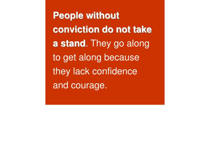 People without conviction do not take a stand
