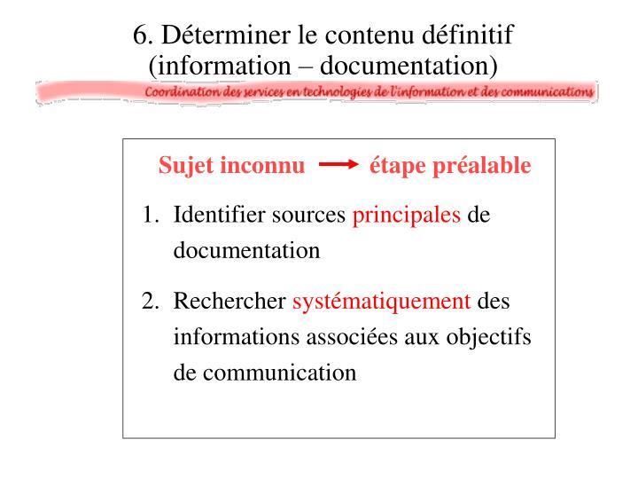 6. Déterminer le contenu définitif (information – documentation)