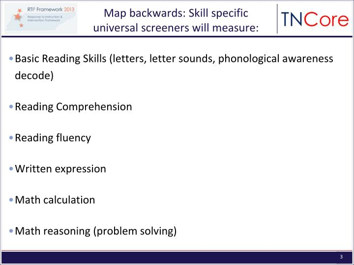 Map backwards: Skill specific universal screeners will measure: