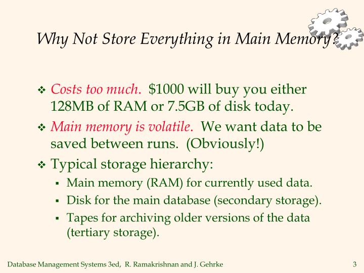 Why Not Store Everything in Main Memory?