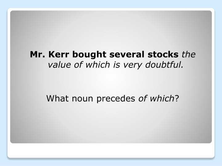 Mr. Kerr bought several stocks