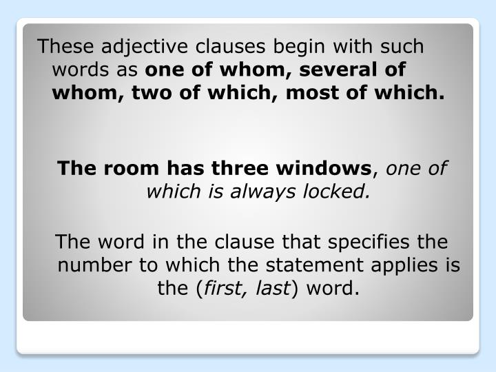 These adjective clauses begin with such words as