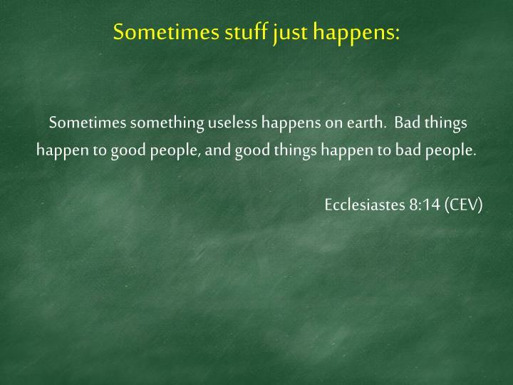 Sometimes stuff just happens: