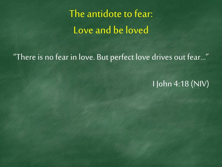 The antidote to fear: