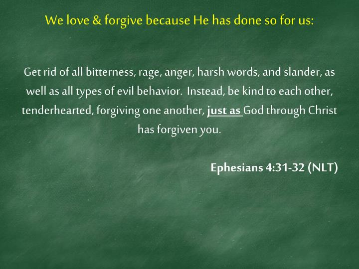 We love & forgive because He has done so for us: