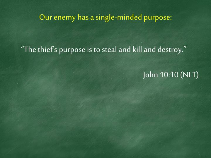 Our enemy has a single-minded purpose: