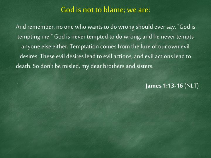 God is not to blame; we are:
