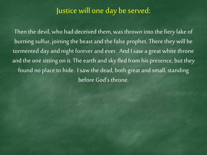 Justice will one day be served: