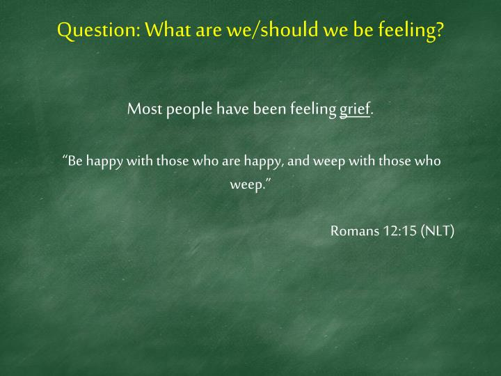 Question: What are we/should we be feeling?