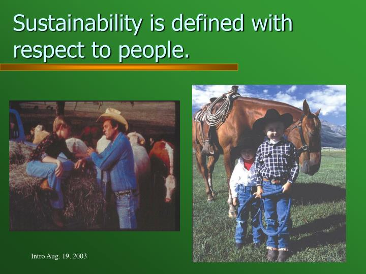 Sustainability is defined with respect to people