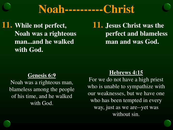 While not perfect, Noah was a righteous man...and he walked with God.
