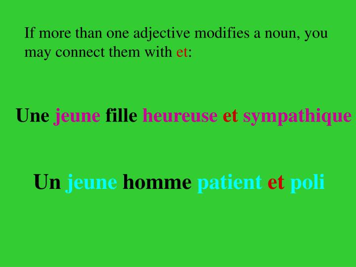 If more than one adjective modifies a noun, you may connect them with