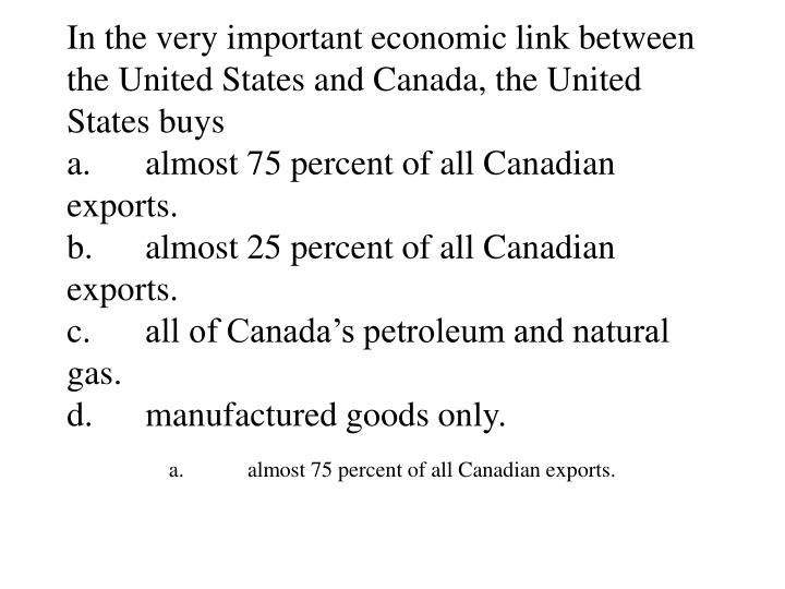 In the very important economic link between the United States and Canada, the United States buys