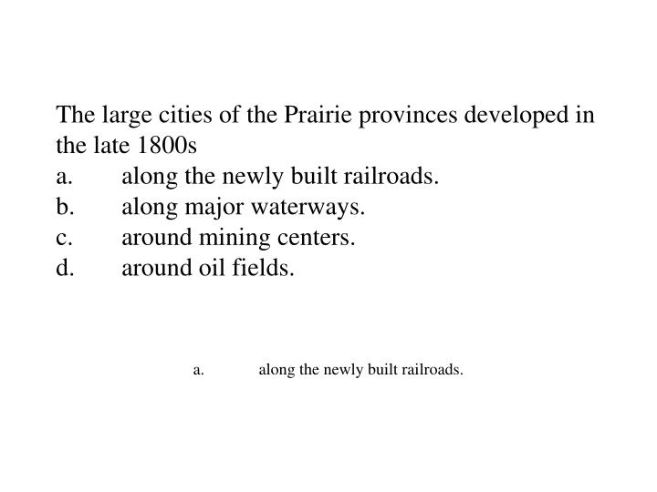The large cities of the Prairie provinces developed in the late 1800s