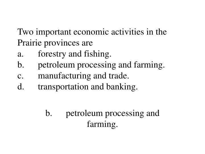 Two important economic activities in the Prairie provinces are