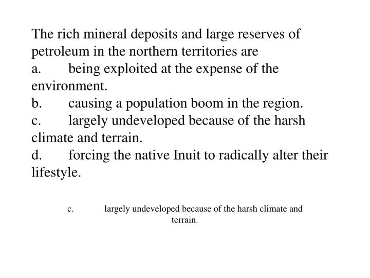 The rich mineral deposits and large reserves of petroleum in the northern territories are