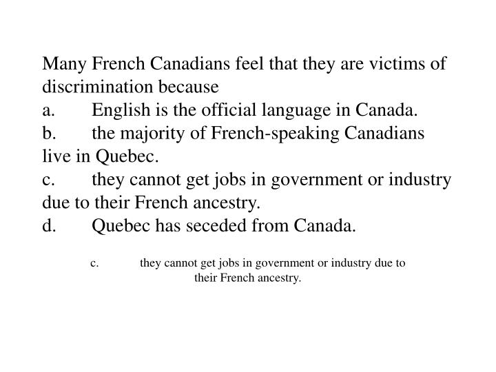 Many French Canadians feel that they are victims of discrimination because