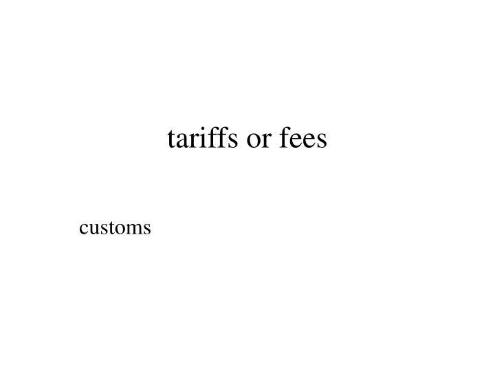 tariffs or fees