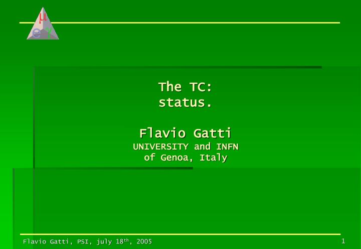 The tc status flavio gatti university and infn of genoa italy