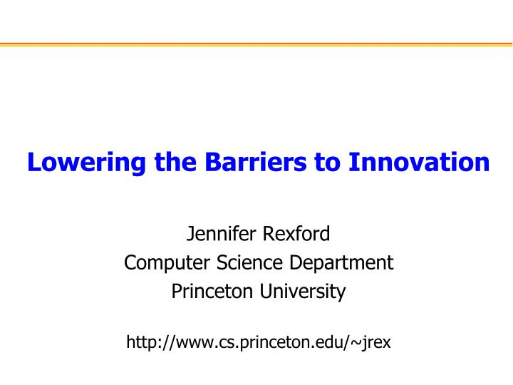 Lowering the barriers to innovation