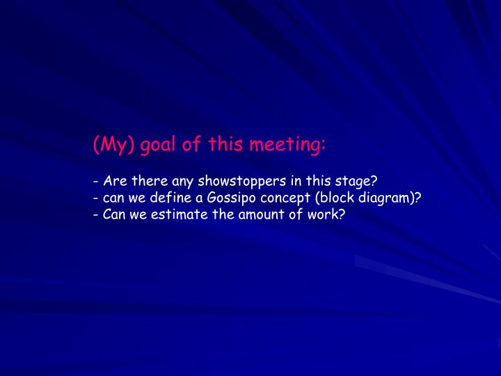 (My) goal of this meeting: