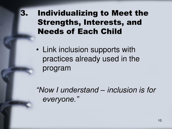 3.	Individualizing to Meet the 	Strengths, Interests, and 	Needs of Each Child