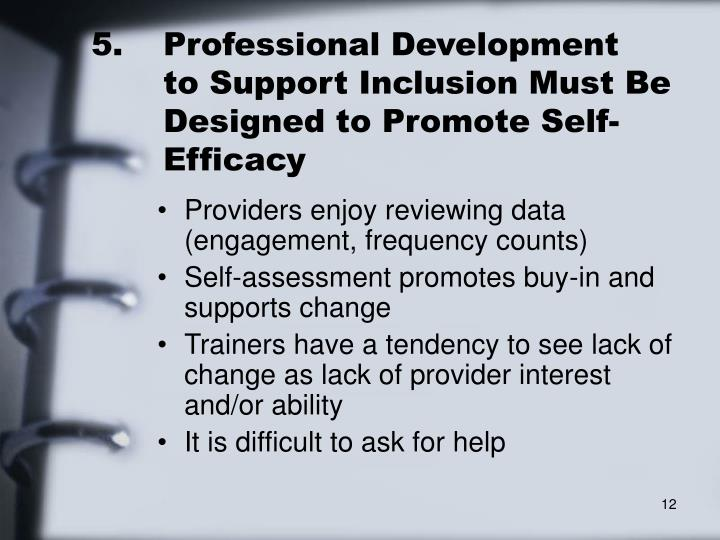 5.	Professional Development 	to Support Inclusion Must Be 	Designed to Promote Self-	Efficacy