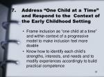 7 address one child at a time and respond to the context of the early childhood setting