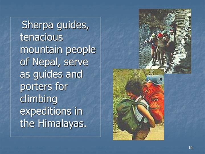 Sherpa guides, tenacious mountain people of Nepal, serve as guides and porters for climbing expeditions in the Himalayas.